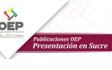 El OEP presentará en Sucre dos publicaciones para incentivar el diálogo y debate ciudadano
